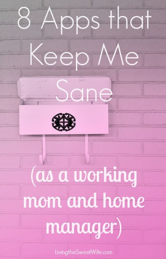 8 Apps that Keep Me Sane (as a working mom and home manager) |Living the Sweet Wife