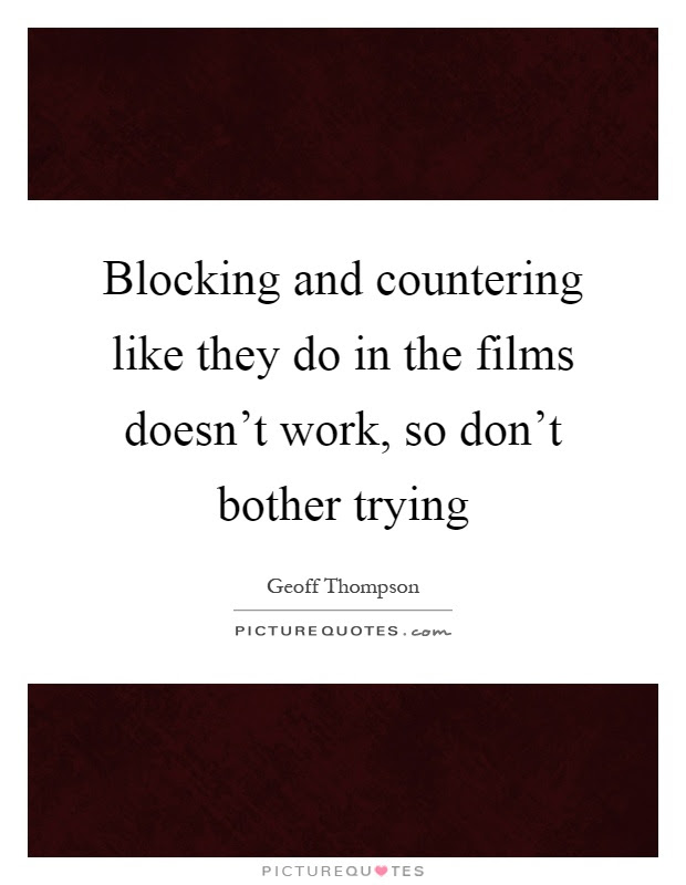 Blocking And Countering Like They Do In The Films Doesnt Work