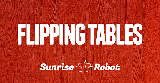 Flipping Tables #136: There's No Way To Make That Attractive | Sunrise Robot