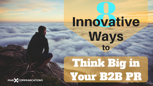 8 Innovative Ways to Think Big in Your B2B PR