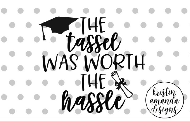 Download Free The Tassel Was Worth the Hassle Graduation SVG DXF ...