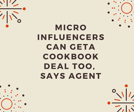 Micro Influencers Can Get a Cookbook Deal Too, says Agent - Dianne Jacob, Will Write For Food