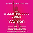 The Assertiveness Guide for Women Audiobook | Julie de Azevedo Hanks PhD LCSW | Audible.com