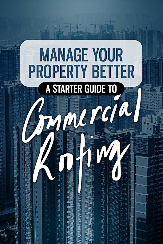 The commercial property owner's starter guide to roofing