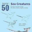 Review: Draw 50: Sea Creatures by Lee J. Ames with Erin Harvey