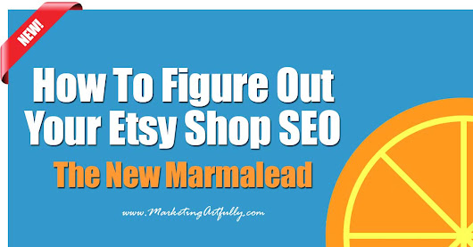 How To Figure Out Your Etsy Shop SEO | The New Marmalead - Marketing Artfully