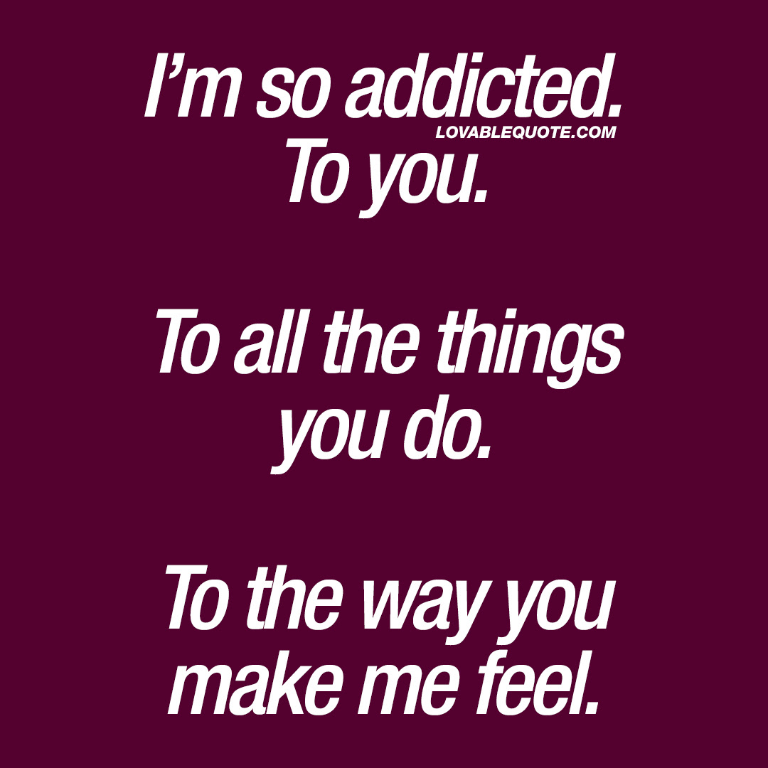 Couple Quotes Im So Addicted To You To All The Things You Do