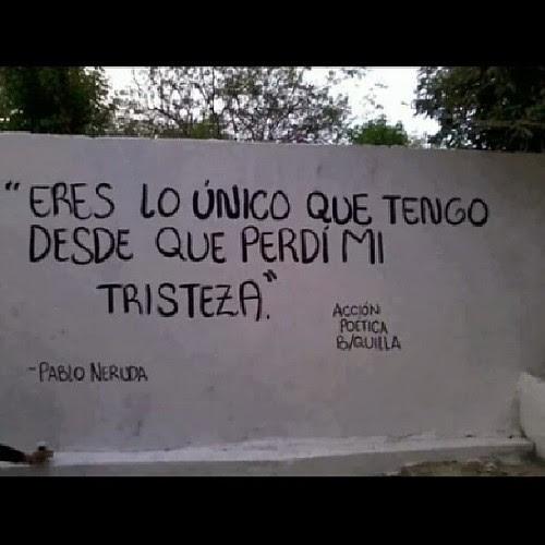 Eres Lo Unico Que Tengo Pabloneruda Love Neruda Poema Amor