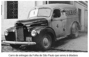 Como os infames caminhões da Ultragaz, os carros da Folha foram usados na caça a dissidentes