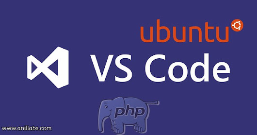 How to install visual studio code in Ubuntu for PHP development - Anil Labs