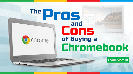 Buying a Chromebook? Don't buy until you've read these Pros and Cons.