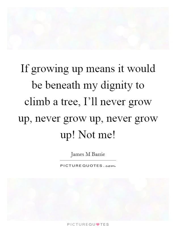 Never Grow Up Quotes Sayings Never Grow Up Picture Quotes