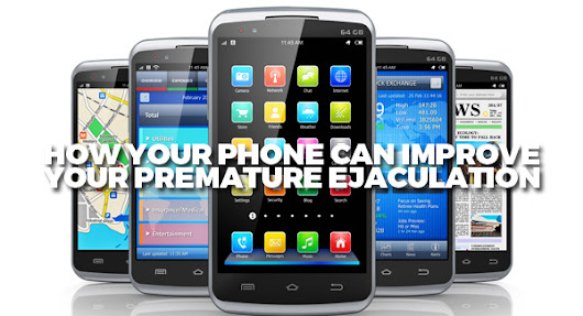 How Your Phone Can Improve Your Premature Ejaculation