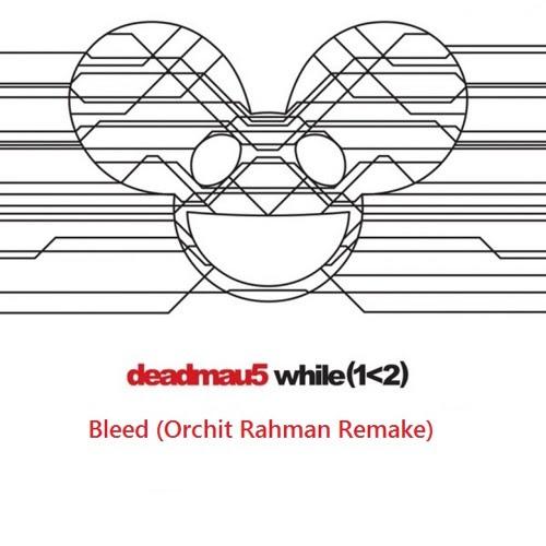 deadmau5 - Bleed (Orchit Rahman Remake) by Orchit Rahman