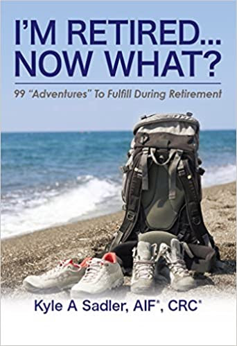 """I'm Retired...Now What?: 99 """"Adventures"""" To Fulfill During Retirement"""