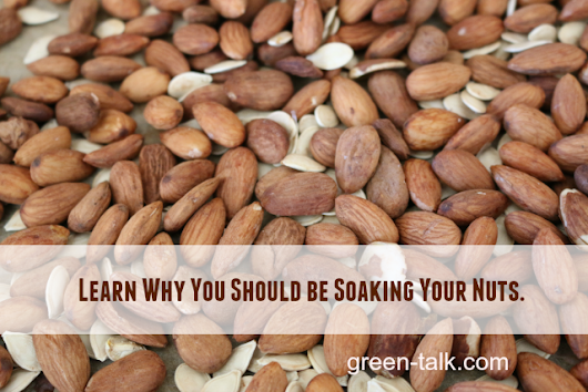 Why Soak Nuts. Health+Taste Benefits - Green Talk®