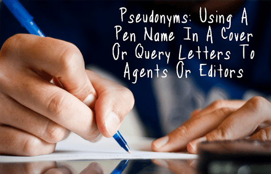 Pseudonym: Using a pen name in cover or query letters
