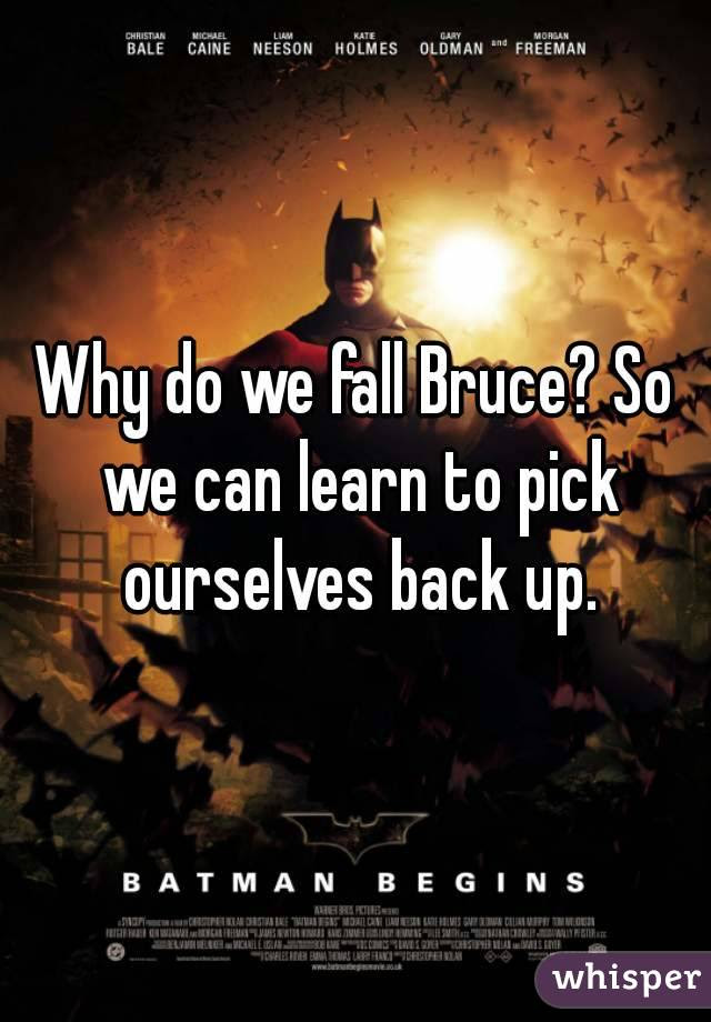 Batman Quote Why Do We Fall Down Bruce