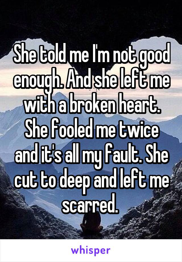 She Told Me Im Not Good Enough And She Left Me With A Broken Heart