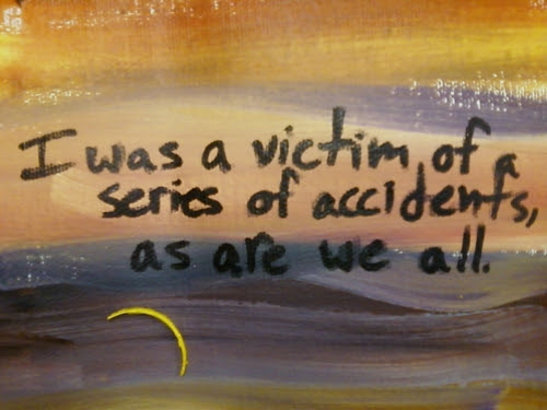 I Was A Victim Of A Series Of Accidents As Are We All Malachi