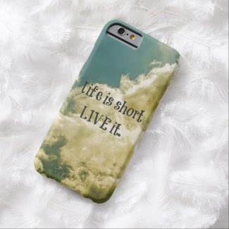Life is short, Live it Quote iPhone 6 Case