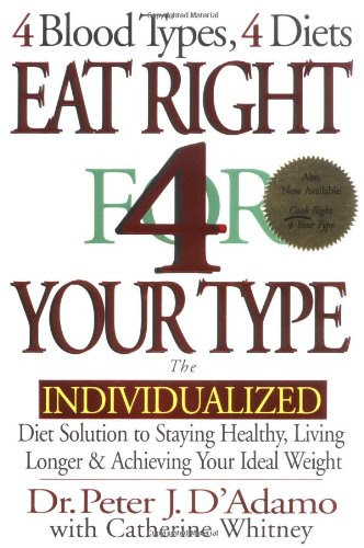 blood diet Eat Right 4 Your Type: The Individualized Diet Solution to Staying Healthy, Living Longer & Achieving Your Ideal Weight