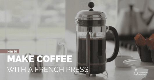 How to Make French Press Coffee | Get Coffee, Be Happy!