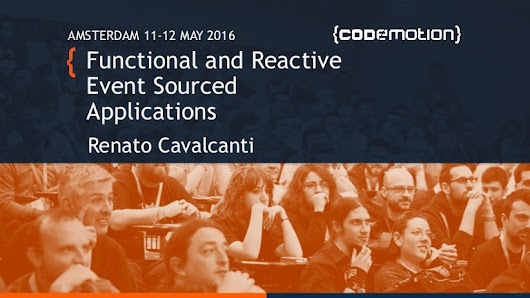 Functional and Reactive Event Sourced Applications - Renato Cavalcant…