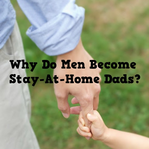 Why Do Men Become Stay-At-Home Dads?