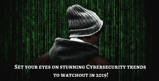 Set your eyes on stunning Cybersecurity trends to watchout in 2019!