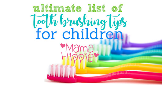 Tooth Brushing Tips for Children - Mama Hippie