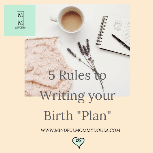 5 Rules to Writing your Birth Plan - Mindful Mommy Doula