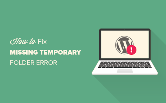 "How to Fix ""Missing a Temporary Folder"" Error in WordPress"