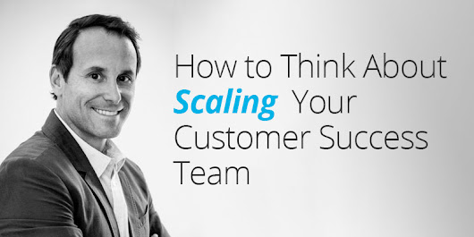 How to Think About Scaling Your Customer Success Team - Customer Success Software | Gainsight