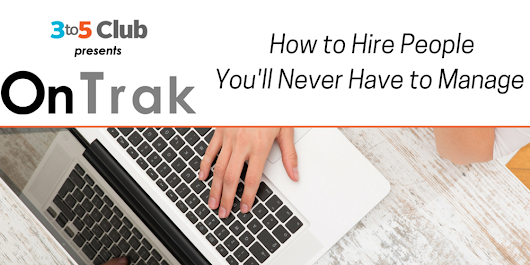 How to Hire People You'll Never Have to Manage
