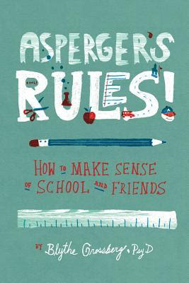 Asperger's Rules!: How to Make Sense of School and Friends