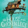 THE HOUSE WITH CHICKEN LEGS by Sophie Anderson | Kirkus Reviews