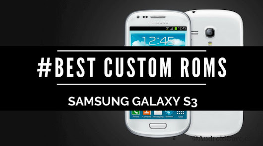 The 5 Best Custom Roms for Samsung Galaxy S3 [2018]