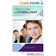Amazon.com: I want to be a consultant: The ups and downs and how to get clear on your business purpose (Consultant's Guide: Setting up and running your consultancy profitably and painlessly) eBook: Cindy Tonkin: Books