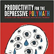 Productivity for the Depressive Polymath: Brennen Reece: 9781537037790: Amazon.com: Books