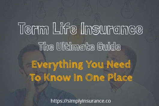 Term Life Insurance: Everything You Need To Know In One Place