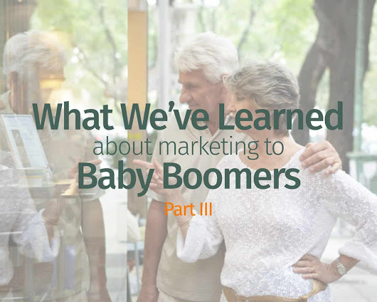 What We've Learned About Marketing To Baby Boomers – Part III | Coming of Age