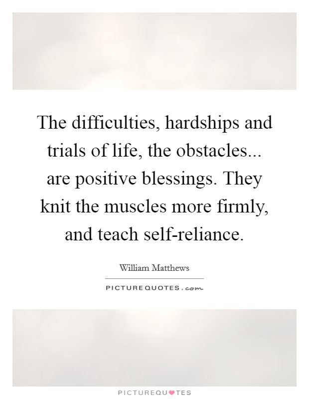 The Difficulties Hardships And Trials Of Life The Obstacles