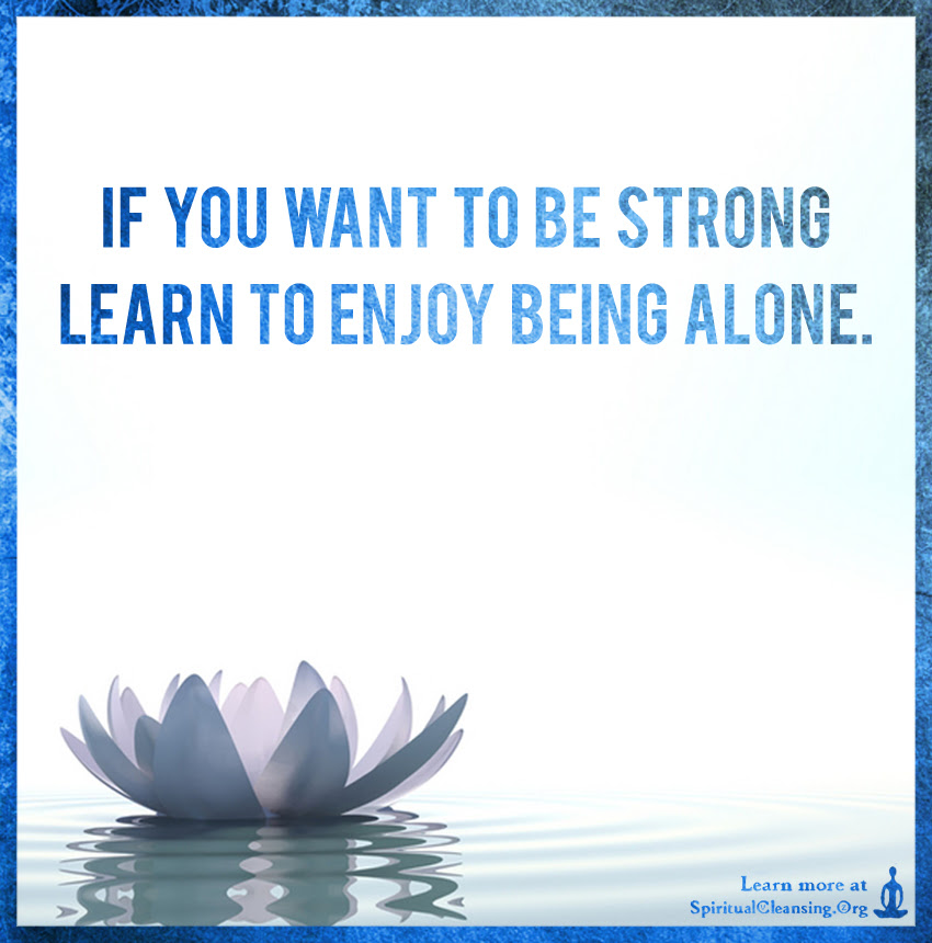 If You Want To Be Strong Learn To Enjoy Being Alone