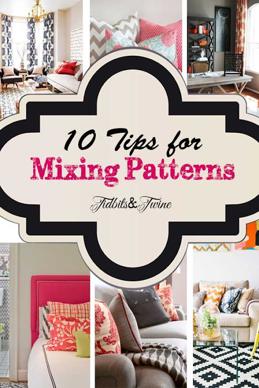 10 Tips for Mixing Patterns Like a Master! | TIDBITS&TWINE
