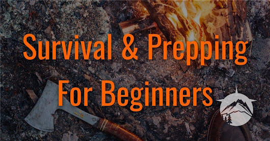 Survival & Prepping For Beginners - Prepared Survivalist