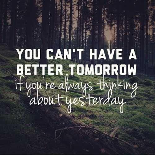 You Cant Have A Better Tomorrow If You Are Always Thinking