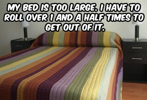Large bed 25 Pictures of The Most Comfortably Uncomfortable First World Problems