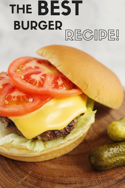 The Best Burger Recipe! - Savvy In The Kitchen