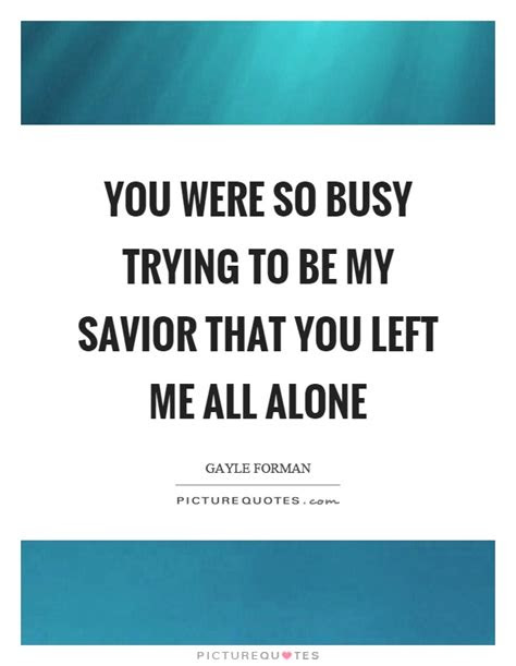 You Have Left Me Alone Quotes